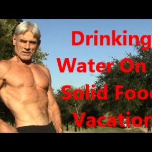 Drinking Water On A Solid Food Vacation
