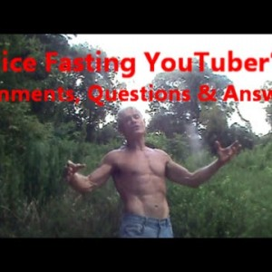 Juice Fasting YouTuber's Comments, Questions & Answers